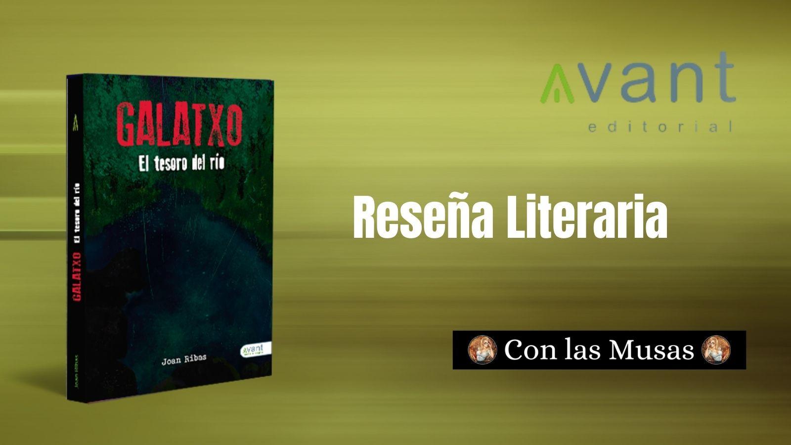 Reseña Literaria. Galatxo El tesoro del río. Joan Ribas. Autor Avant Editorial